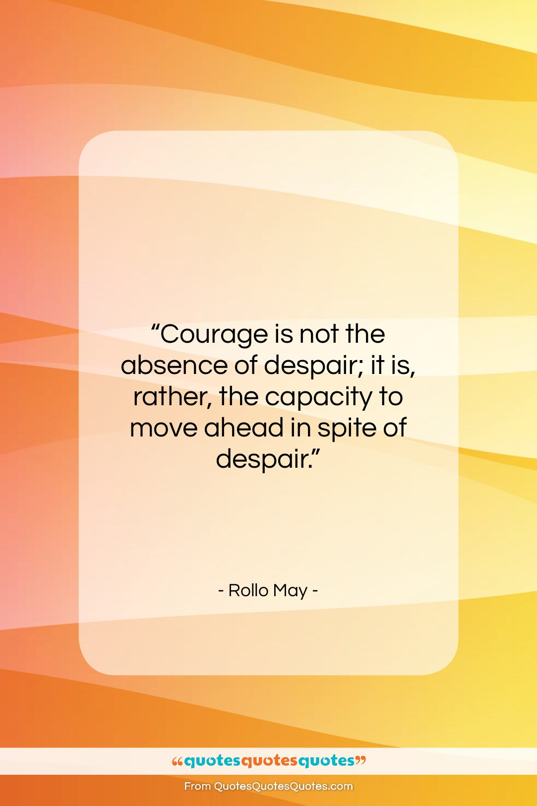 """Rollo May quote: """"Courage is not the absence of despair;…""""- at QuotesQuotesQuotes.com"""