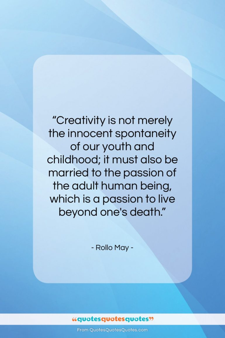 """Rollo May quote: """"Creativity is not merely the innocent spontaneity…""""- at QuotesQuotesQuotes.com"""