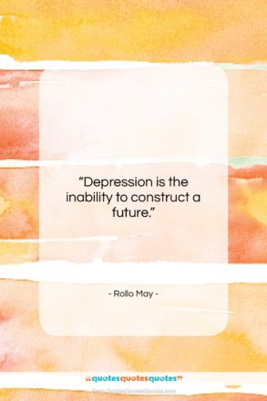 """Rollo May quote: """"Depression is the inability to construct a…""""- at QuotesQuotesQuotes.com"""