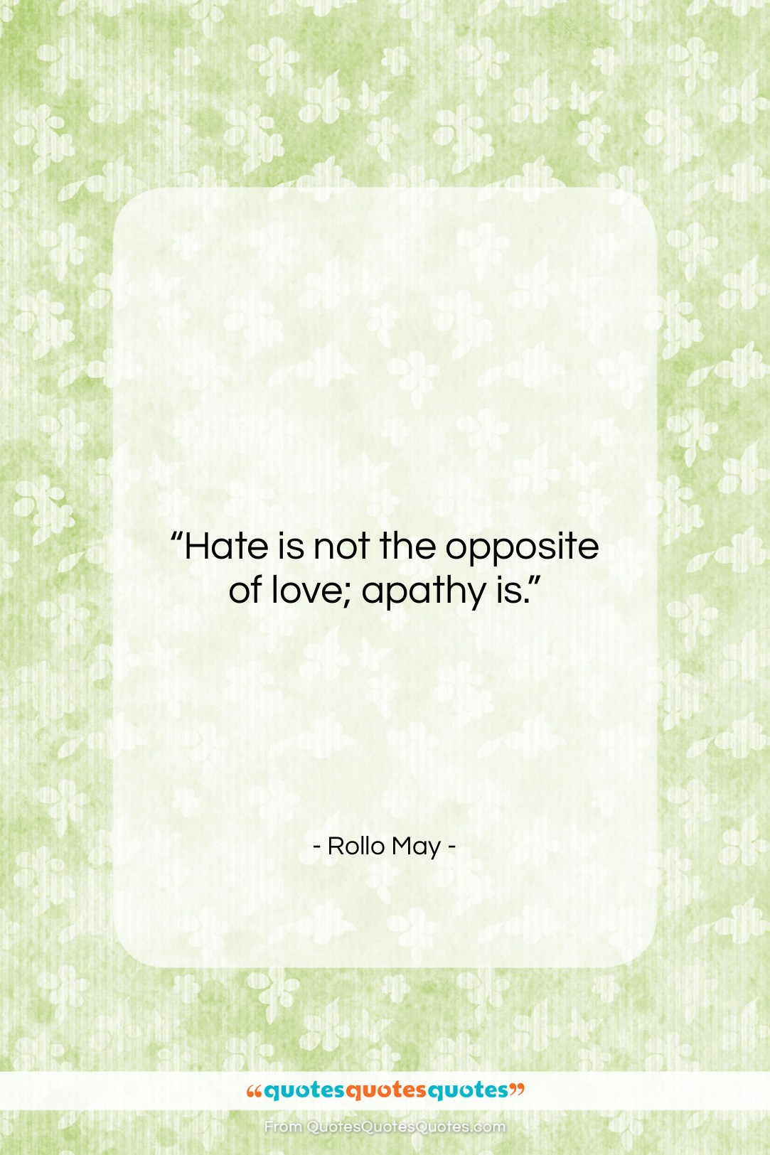 """Rollo May quote: """"Hate is not the opposite of love;…""""- at QuotesQuotesQuotes.com"""