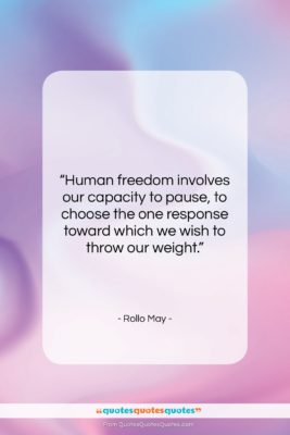 """Rollo May quote: """"Human freedom involves our capacity to pause,…""""- at QuotesQuotesQuotes.com"""