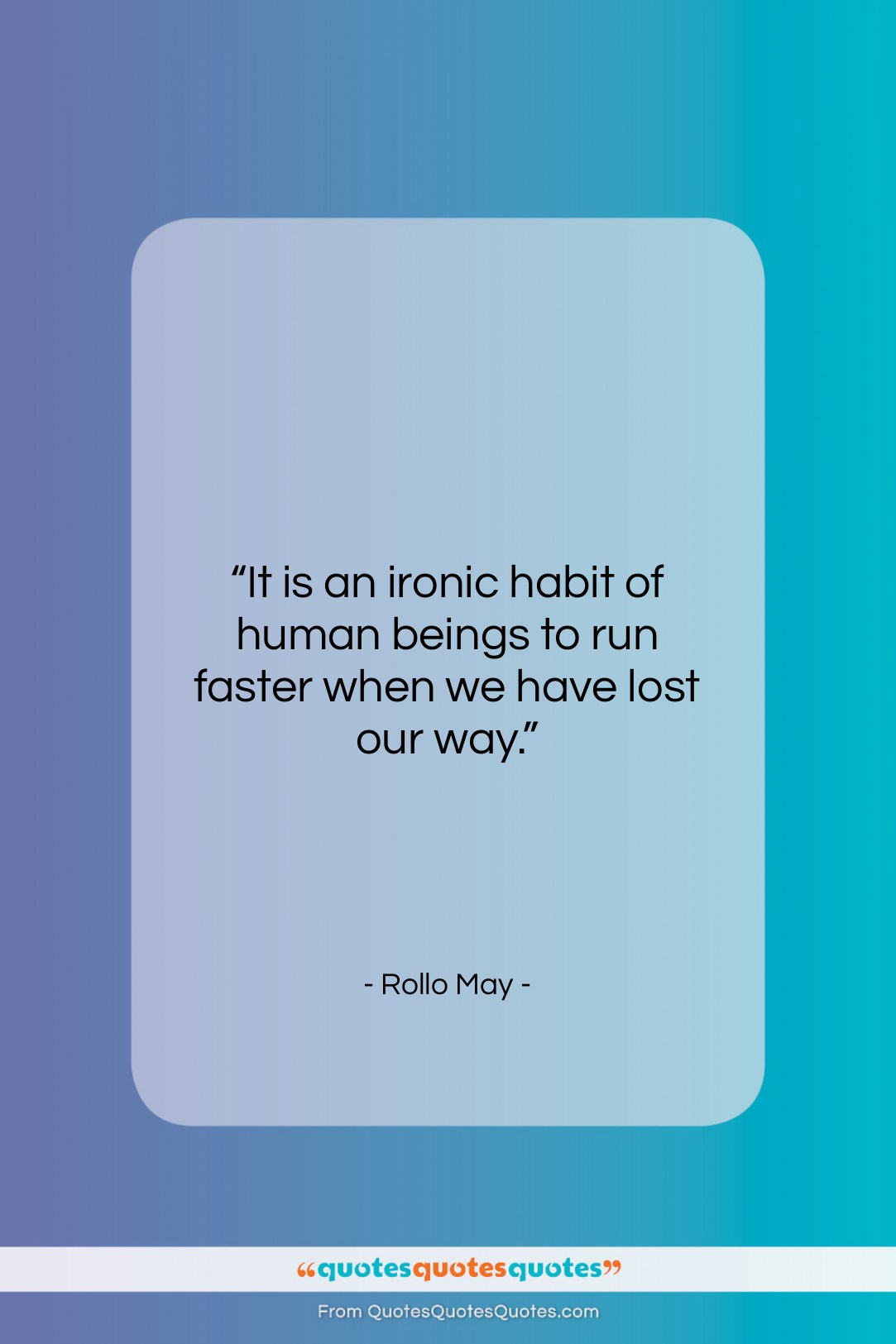"""Rollo May quote: """"It is an ironic habit of human…""""- at QuotesQuotesQuotes.com"""