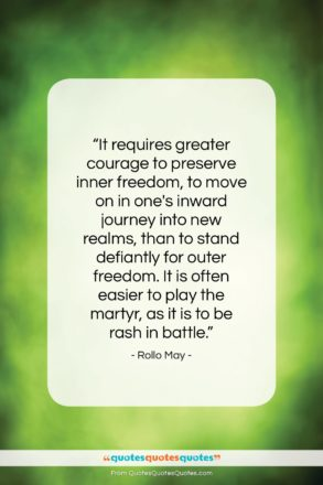 """Rollo May quote: """"It requires greater courage to preserve inner…""""- at QuotesQuotesQuotes.com"""