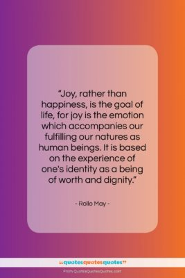 """Rollo May quote: """"Joy, rather than happiness, is the goal…""""- at QuotesQuotesQuotes.com"""