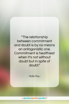"""Rollo May quote: """"The relationship between commitment and doubt is…""""- at QuotesQuotesQuotes.com"""