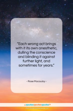 """Rose Macaulay quote: """"Each wrong act brings with it its…""""- at QuotesQuotesQuotes.com"""