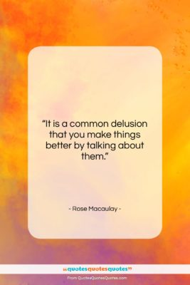 """Rose Macaulay quote: """"It is a common delusion that you…""""- at QuotesQuotesQuotes.com"""