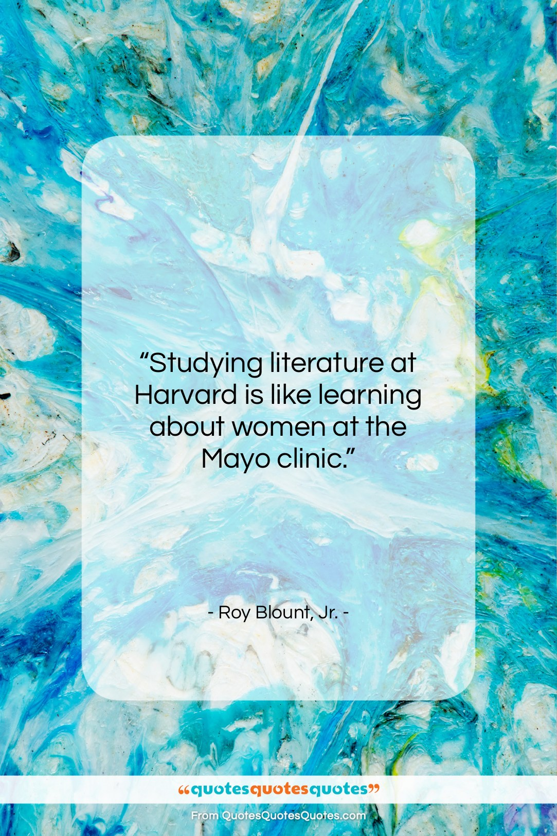 """Roy Blount, Jr. quote: """"Studying literature at Harvard is like learning…""""- at QuotesQuotesQuotes.com"""
