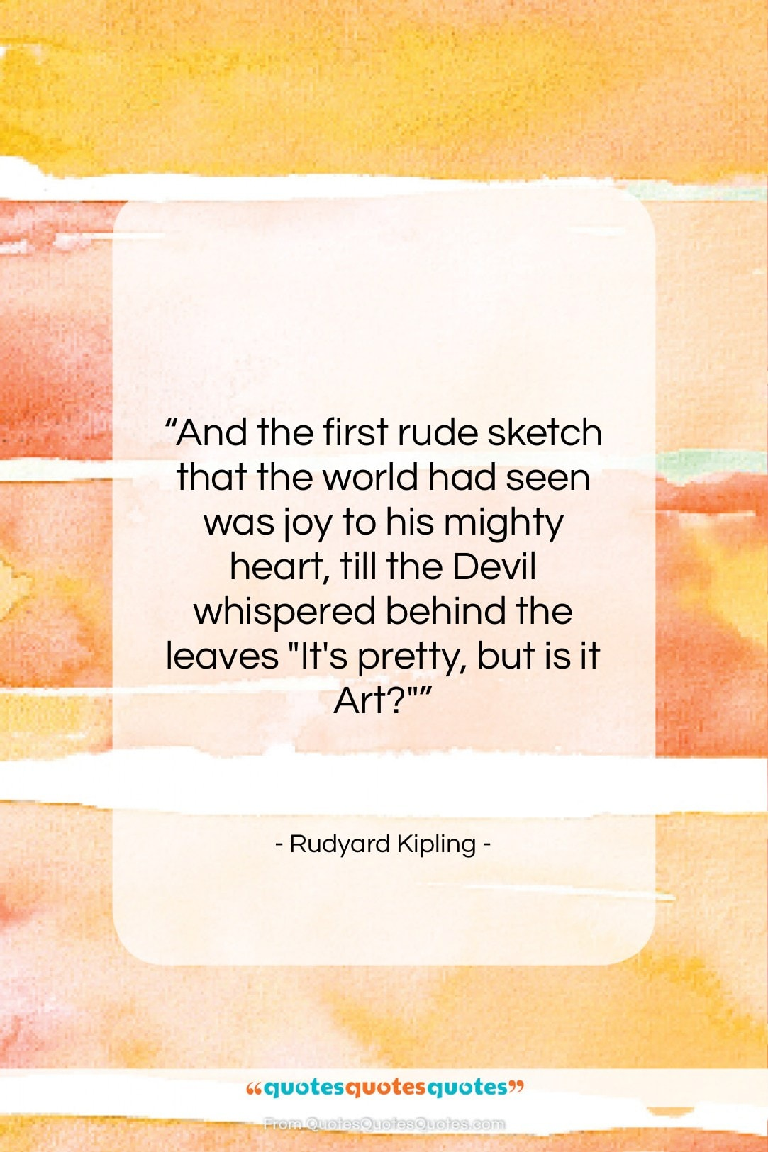 """Rudyard Kipling quote: """"And the first rude sketch that the…""""- at QuotesQuotesQuotes.com"""