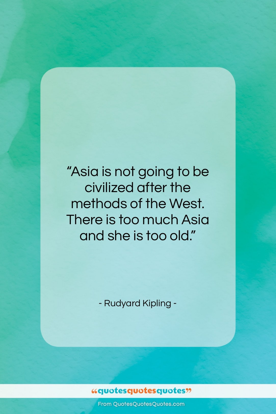 """Rudyard Kipling quote: """"Asia is not going to be civilized…""""- at QuotesQuotesQuotes.com"""