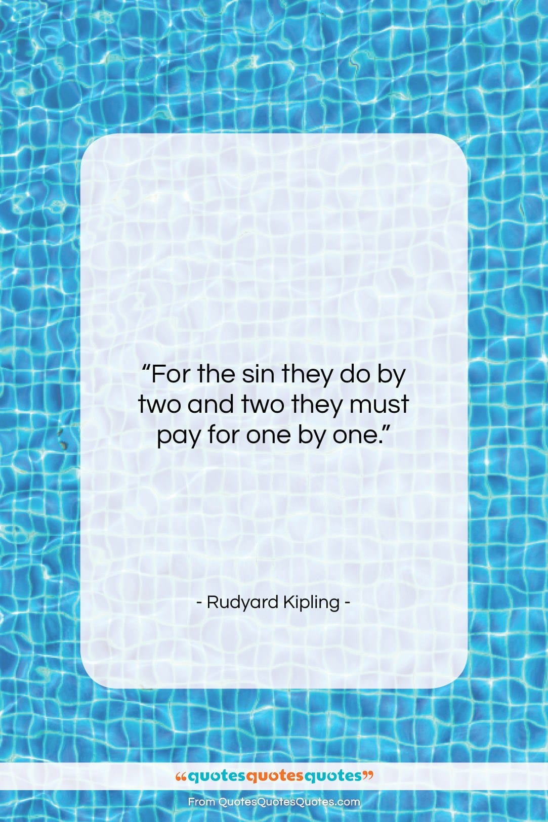 """Rudyard Kipling quote: """"For the sin they do by two…""""- at QuotesQuotesQuotes.com"""