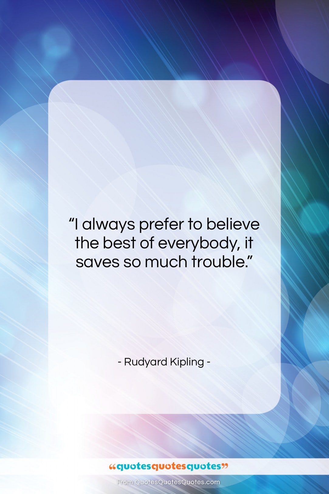 """Rudyard Kipling quote: """"I always prefer to believe the best…""""- at QuotesQuotesQuotes.com"""