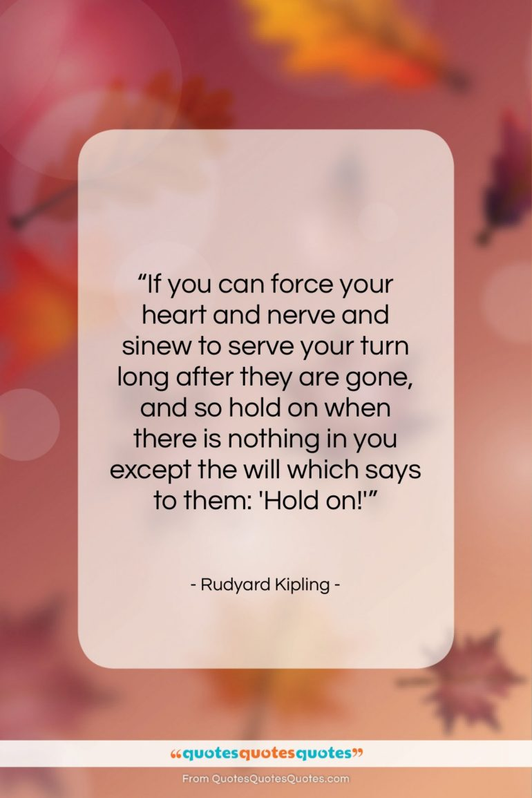 """Rudyard Kipling quote: """"If you can force your heart and…""""- at QuotesQuotesQuotes.com"""