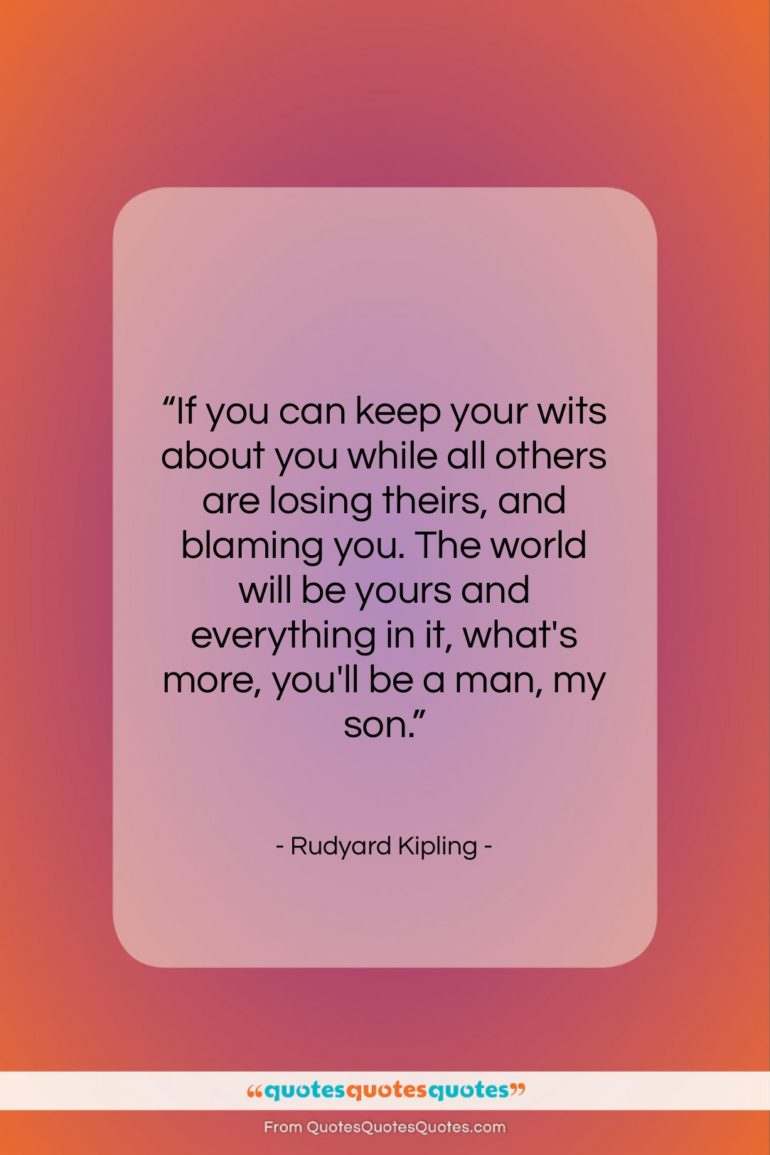 """Rudyard Kipling quote: """"If you can keep your wits about…""""- at QuotesQuotesQuotes.com"""