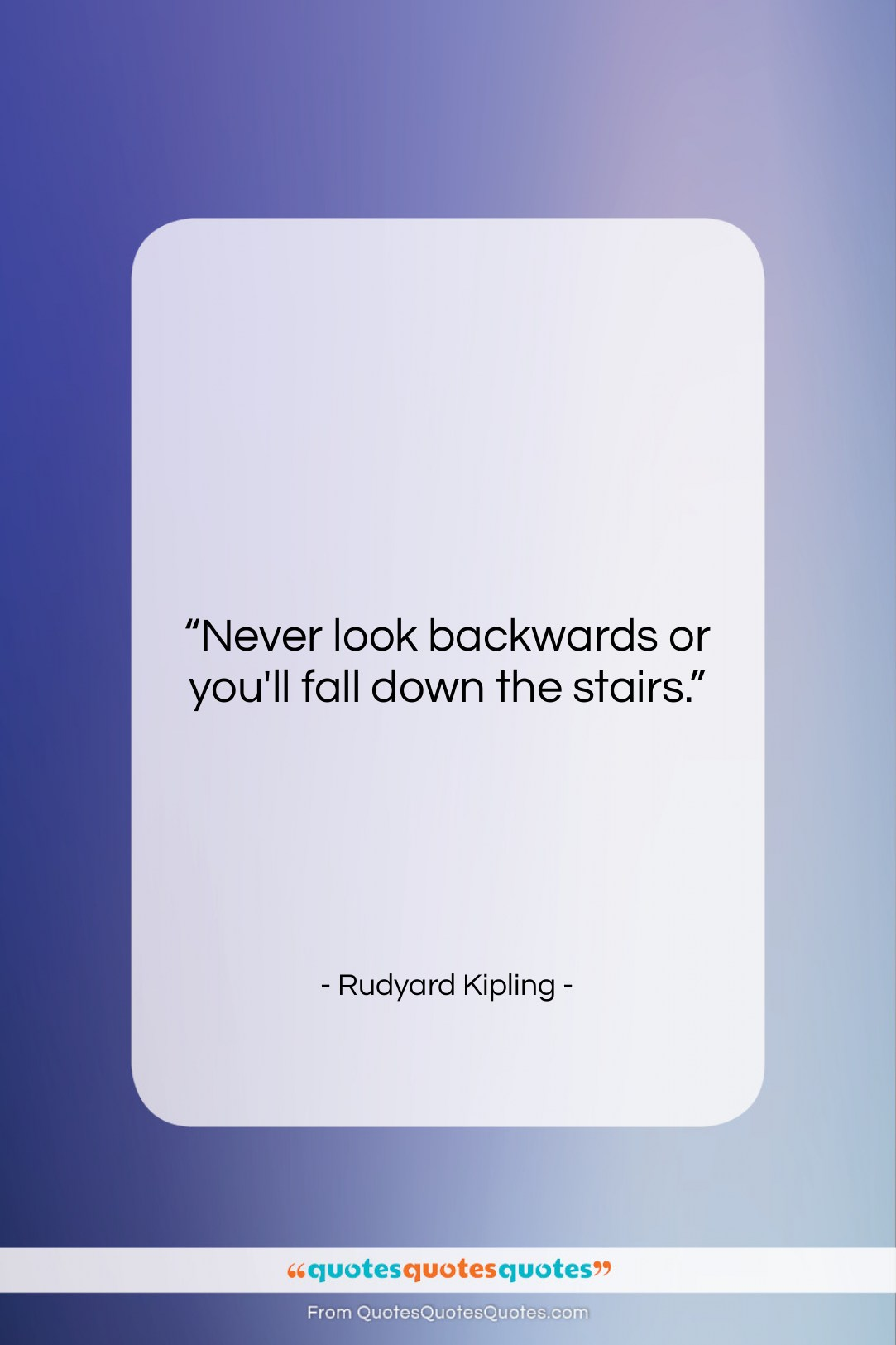 """Rudyard Kipling quote: """"Never look backwards or you'll fall down…""""- at QuotesQuotesQuotes.com"""