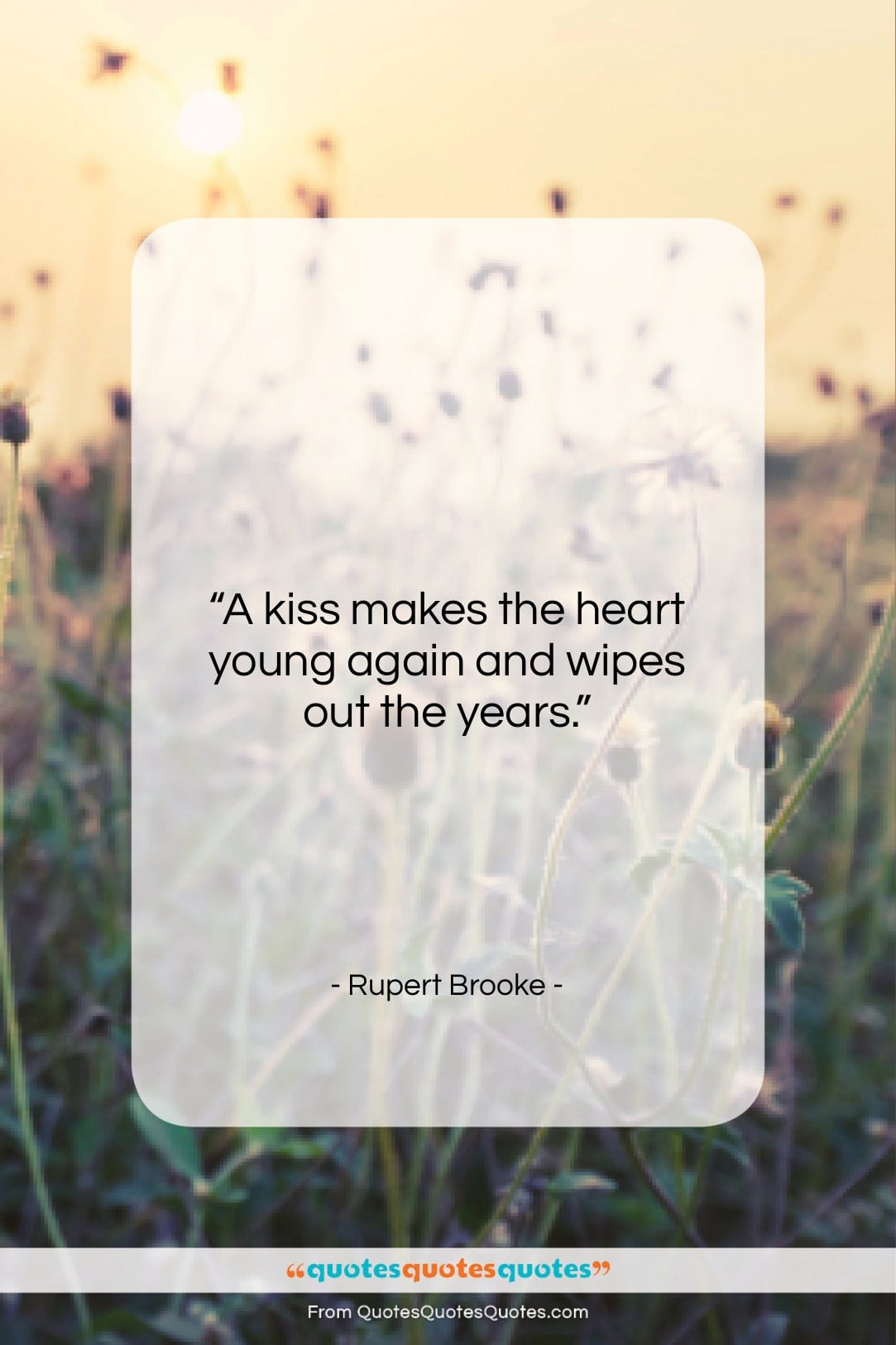 """Rupert Brooke quote: """"A kiss makes the heart young again…""""- at QuotesQuotesQuotes.com"""