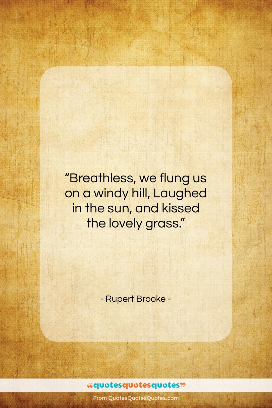 """Rupert Brooke quote: """"Breathless, we flung us on a windy…""""- at QuotesQuotesQuotes.com"""