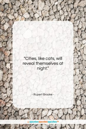 """Rupert Brooke quote: """"Cities, like cats, will reveal themselves at…""""- at QuotesQuotesQuotes.com"""