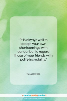 """Russell Lynes quote: """"It is always well to accept your…""""- at QuotesQuotesQuotes.com"""