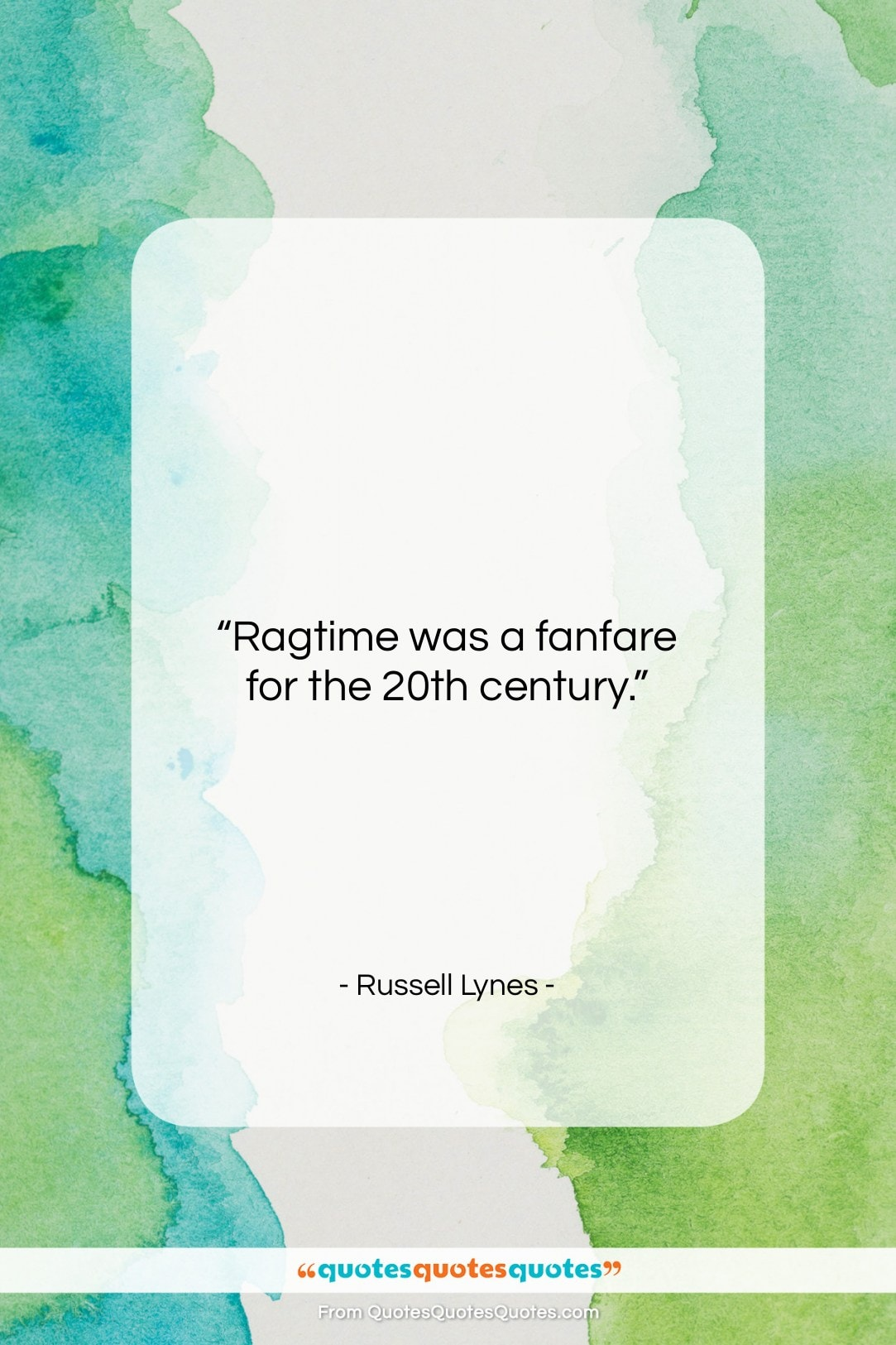 "Russell Lynes quote: ""Ragtime was a fanfare for the 20th…""- at QuotesQuotesQuotes.com"