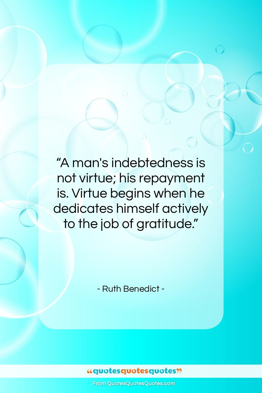 """Ruth Benedict quote: """"A man's indebtedness is not virtue; his…""""- at QuotesQuotesQuotes.com"""