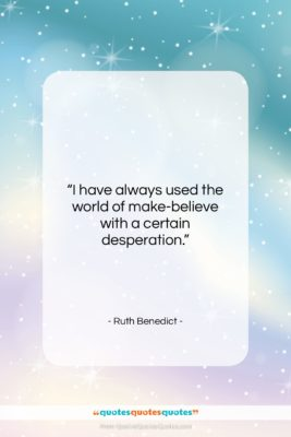 """Ruth Benedict quote: """"I have always used the world of…""""- at QuotesQuotesQuotes.com"""