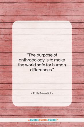 """Ruth Benedict quote: """"The purpose of anthropology is to make…""""- at QuotesQuotesQuotes.com"""