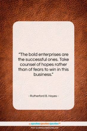 """Rutherford B. Hayes quote: """"The bold enterprises are the successful ones….""""- at QuotesQuotesQuotes.com"""