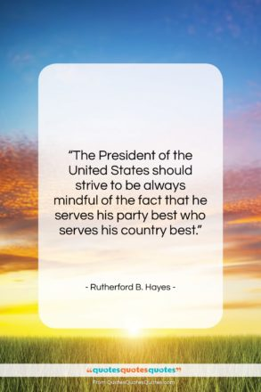 """Rutherford B. Hayes quote: """"The President of the United States should…""""- at QuotesQuotesQuotes.com"""