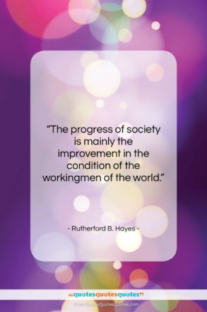 """Rutherford B. Hayes quote: """"The progress of society is mainly the…""""- at QuotesQuotesQuotes.com"""