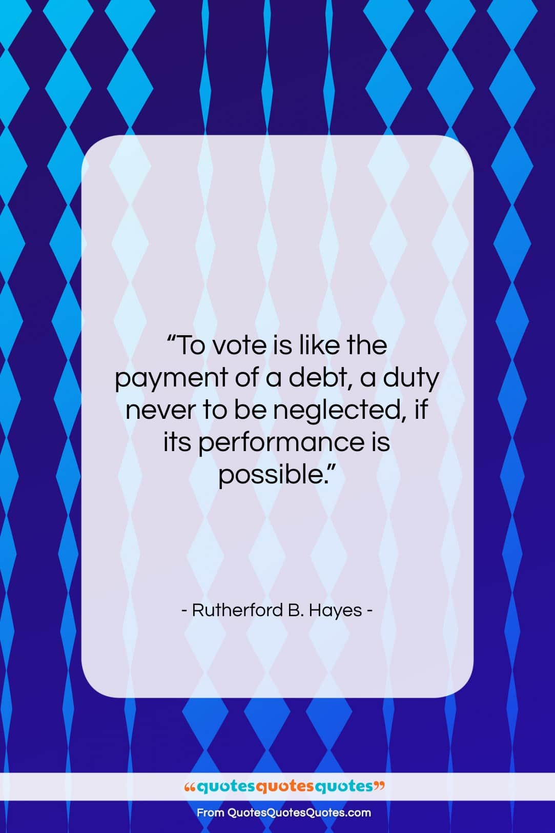 """Rutherford B. Hayes quote: """"To vote is like the payment of…""""- at QuotesQuotesQuotes.com"""