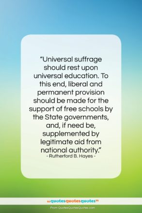 """Rutherford B. Hayes quote: """"Universal suffrage should rest upon universal education….""""- at QuotesQuotesQuotes.com"""