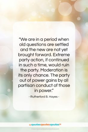 """Rutherford B. Hayes quote: """"We are in a period when old…""""- at QuotesQuotesQuotes.com"""