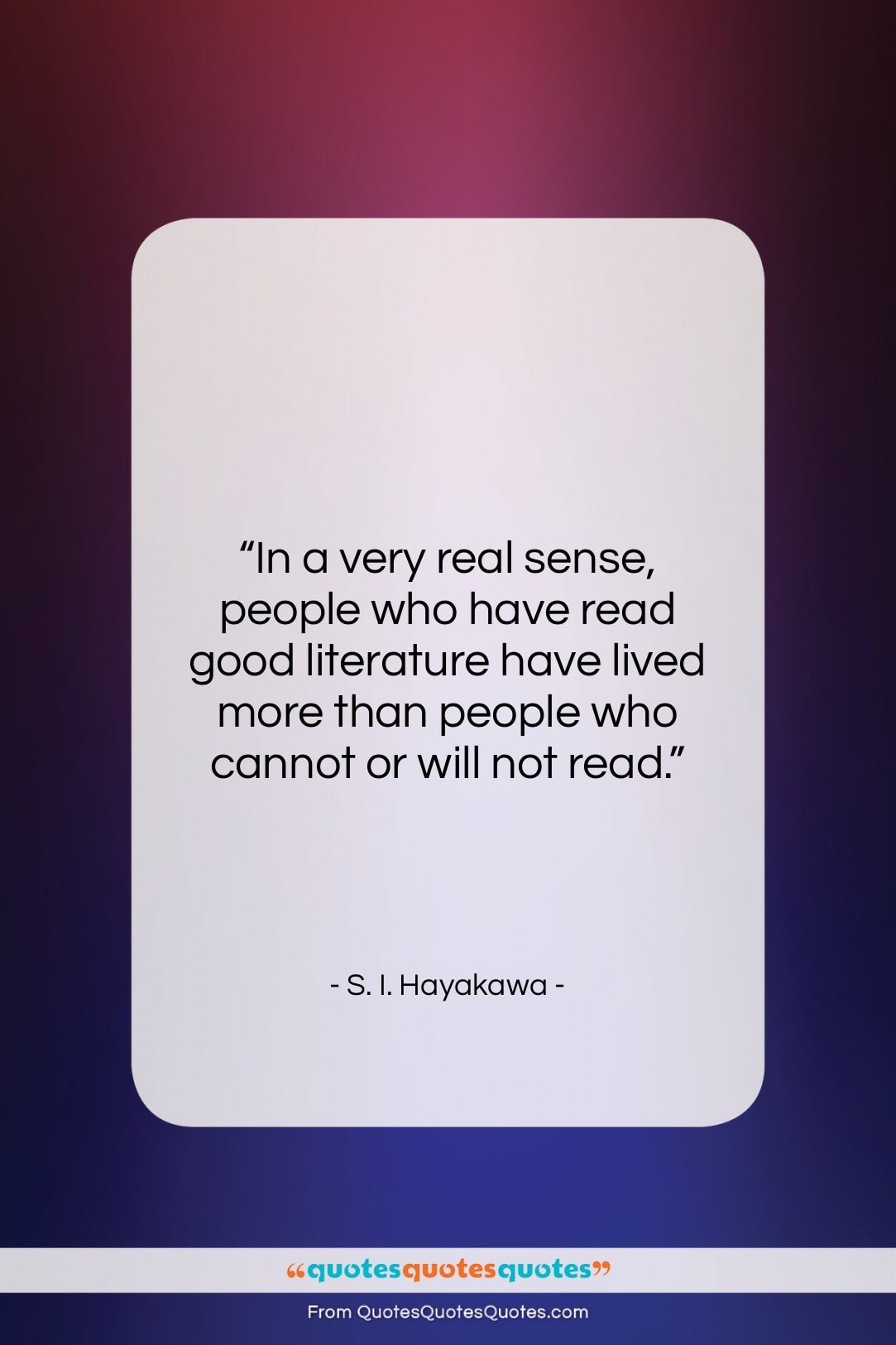 """S. I. Hayakawa quote: """"In a very real sense, people who…""""- at QuotesQuotesQuotes.com"""