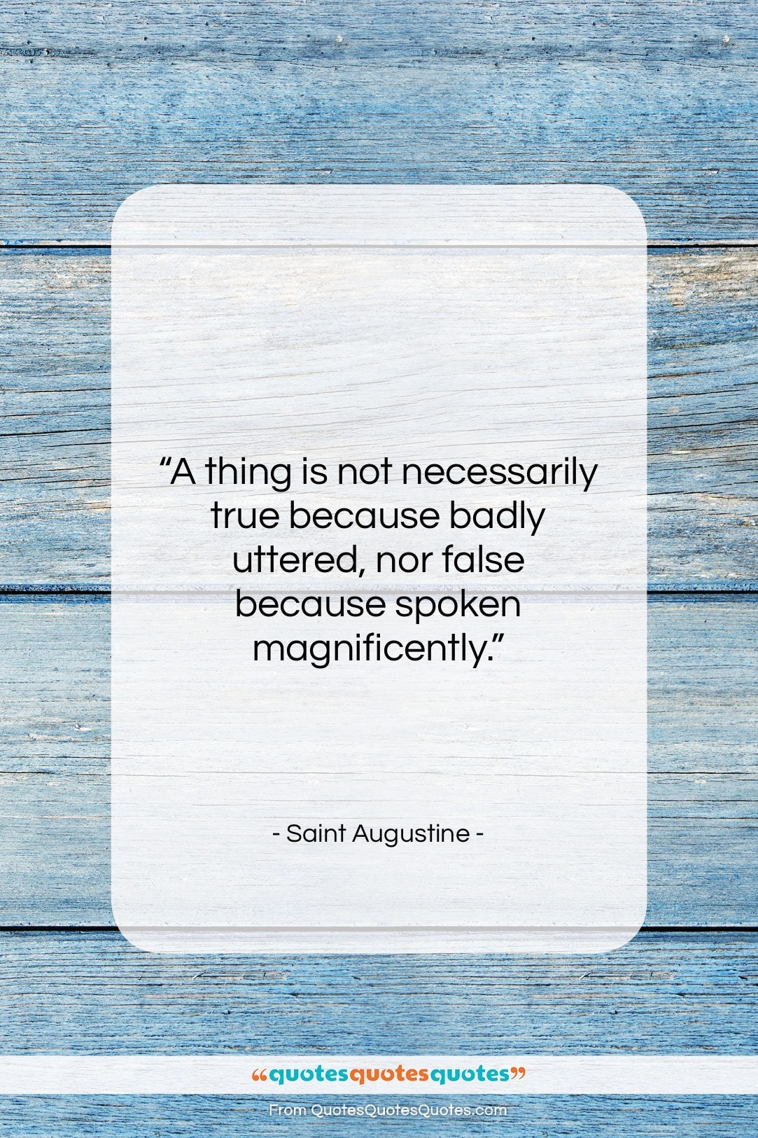 """Saint Augustine quote: """"A thing is not necessarily true because…""""- at QuotesQuotesQuotes.com"""