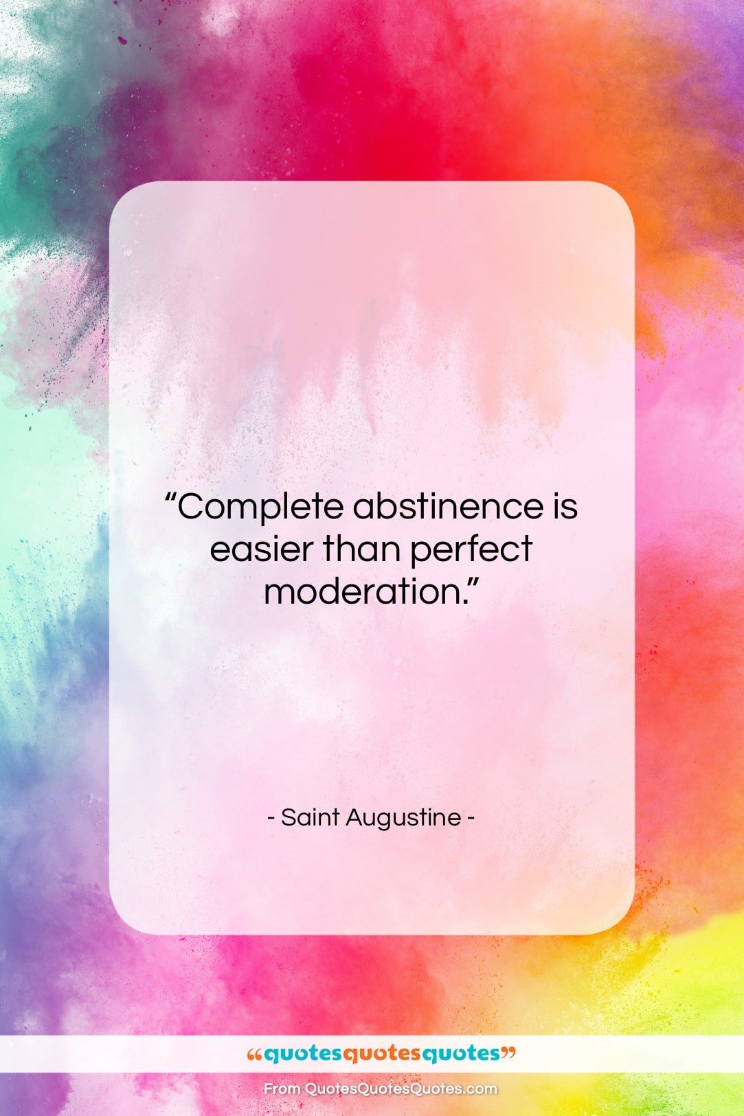 """Saint Augustine quote: """"Complete abstinence is easier than perfect moderation….""""- at QuotesQuotesQuotes.com"""