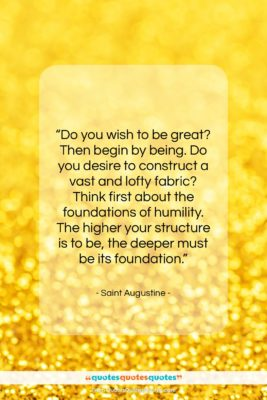 """Saint Augustine quote: """"Do you wish to be great? Then…""""- at QuotesQuotesQuotes.com"""