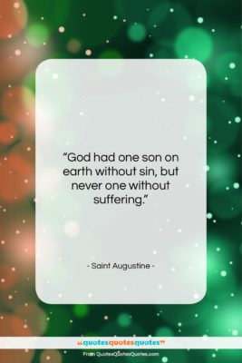 "Saint Augustine quote: ""God had one son on earth without…""- at QuotesQuotesQuotes.com"