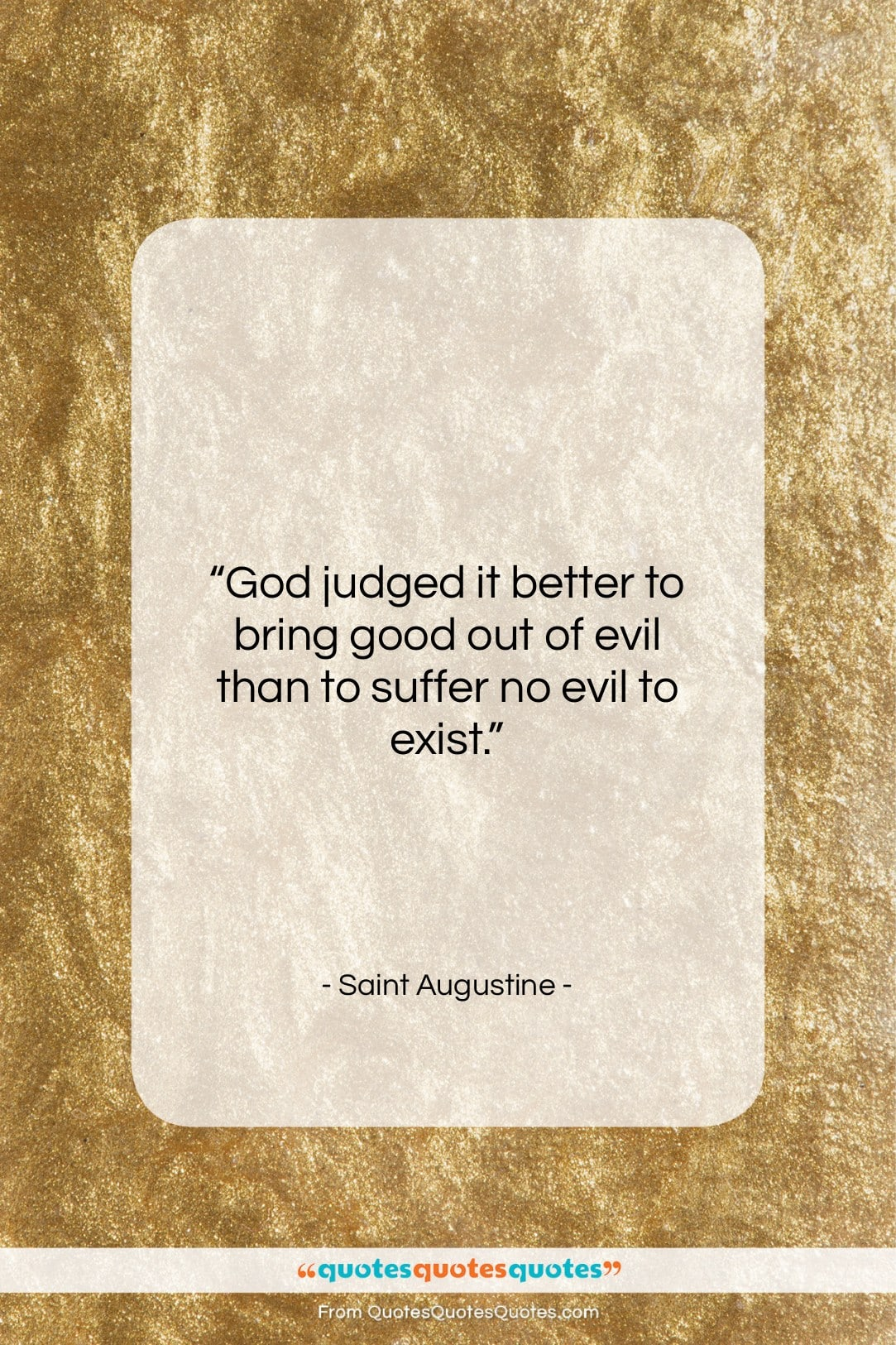 """Saint Augustine quote: """"God judged it better to bring good…""""- at QuotesQuotesQuotes.com"""