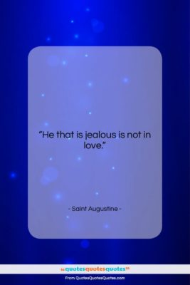 """Saint Augustine quote: """"He that is jealous is not in…""""- at QuotesQuotesQuotes.com"""