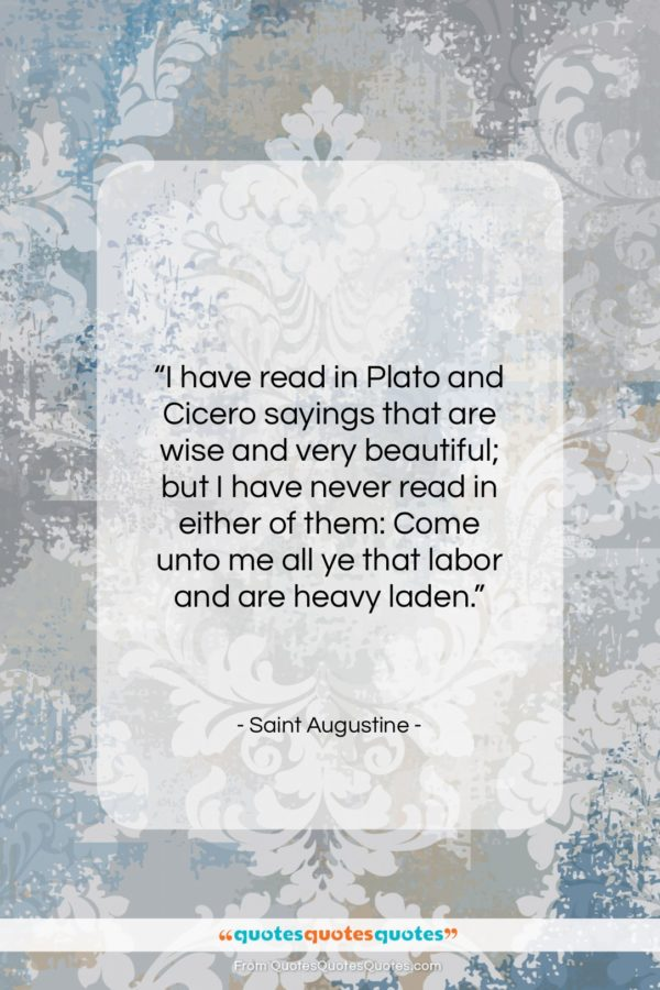"""Saint Augustine quote: """"I have read in Plato and Cicero…""""- at QuotesQuotesQuotes.com"""