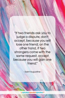"""Saint Augustine quote: """"If two friends ask you to judge…""""- at QuotesQuotesQuotes.com"""
