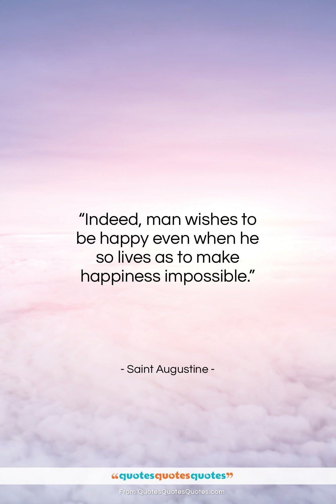 """Saint Augustine quote: """"Indeed, man wishes to be happy even…""""- at QuotesQuotesQuotes.com"""