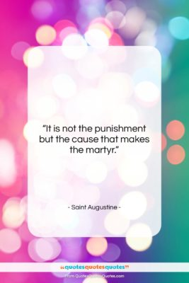 """Saint Augustine quote: """"It is not the punishment but the…""""- at QuotesQuotesQuotes.com"""