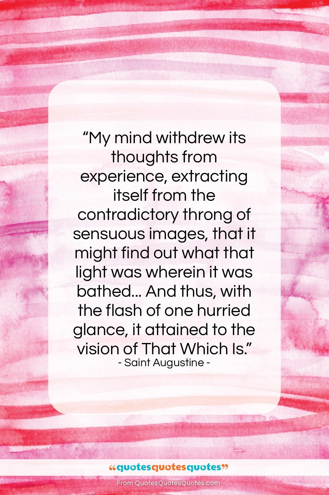 """Saint Augustine quote: """"My mind withdrew its thoughts from experience,…""""- at QuotesQuotesQuotes.com"""