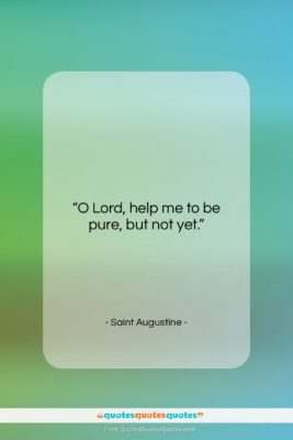 """Saint Augustine quote: """"O Lord, help me to be pure,…""""- at QuotesQuotesQuotes.com"""
