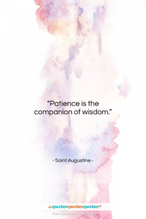 """Saint Augustine quote: """"Patience is the companion of wisdom….""""- at QuotesQuotesQuotes.com"""