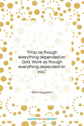 """Saint Augustine quote: """"Pray as though everything depended on God….""""- at QuotesQuotesQuotes.com"""