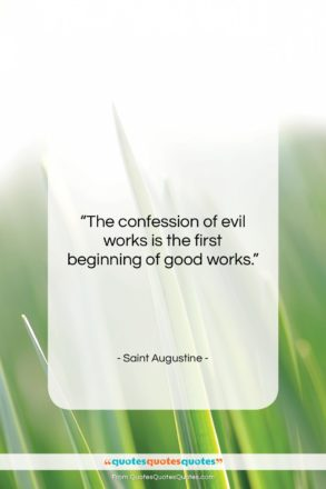 """Saint Augustine quote: """"The confession of evil works is the…""""- at QuotesQuotesQuotes.com"""