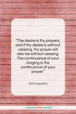 """Saint Augustine quote: """"The desire is thy prayers; and if…""""- at QuotesQuotesQuotes.com"""